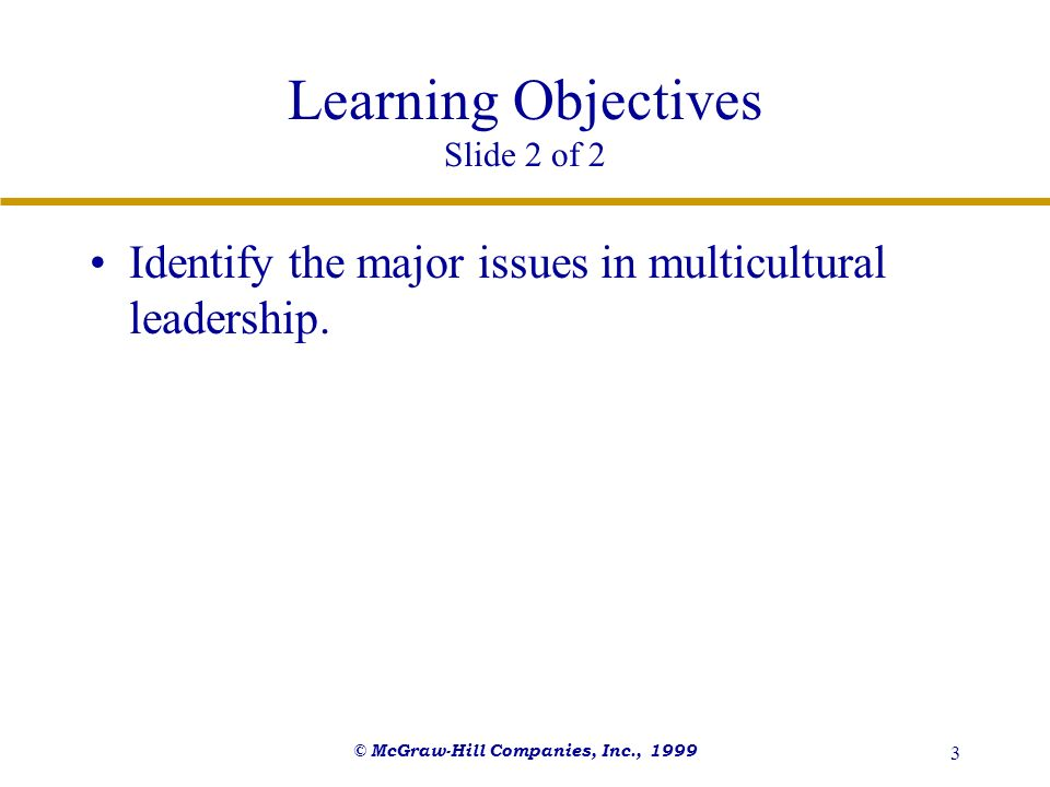 © McGraw-Hill Companies, Inc., 1999 3 Learning Objectives Slide 2 of 2 Identify the major issues in multicultural leadership.