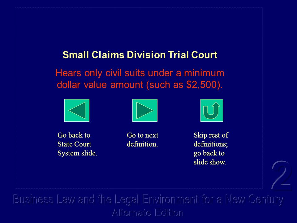 Small Claims Division Trial Court Hears only civil suits under a minimum dollar value amount (such as $2,500). Go back to State Court System slide. Go
