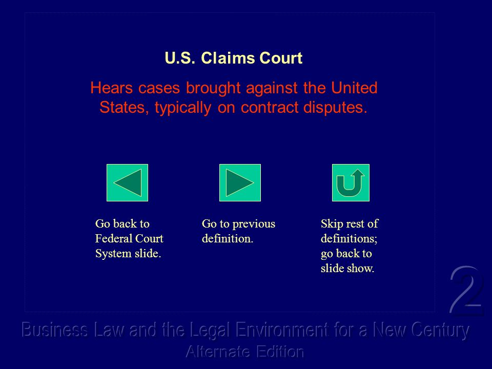 U.S. Claims Court Hears cases brought against the United States, typically on contract disputes. Go back to Federal Court System slide. Go to previous