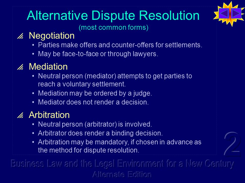 Alternative Dispute Resolution (most common forms) Negotiation Parties make offers and counter-offers for settlements.