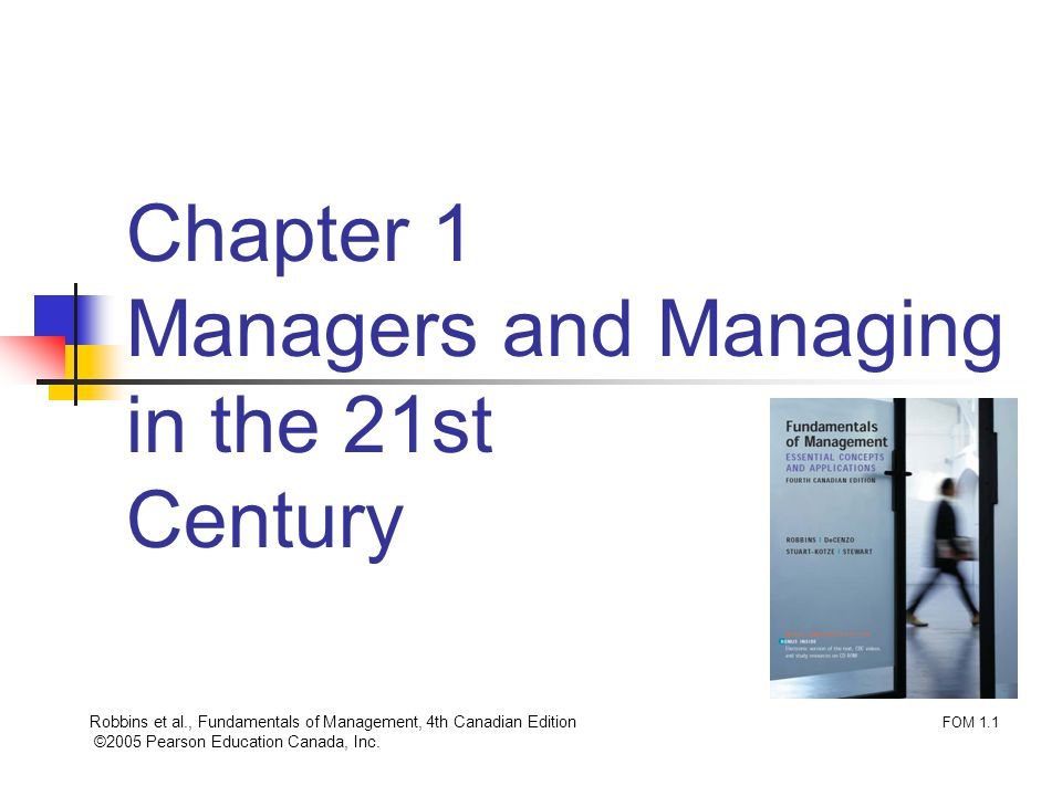 Robbins et al., Fundamentals of Management, 4th Canadian Edition ©2005 Pearson Education Canada, Inc. Chapter 1 Managers and Managing in the 21st Cent