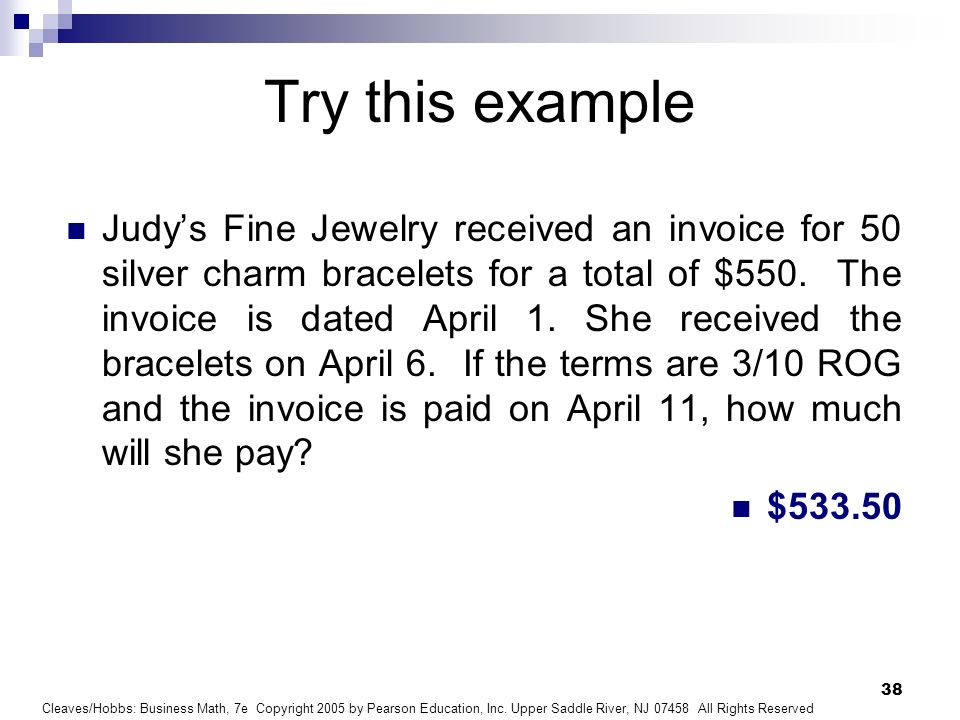 Cleaves/Hobbs: Business Math, 7e Copyright 2005 by Pearson Education, Inc. Upper Saddle River, NJ 07458 All Rights Reserved 38 Try this example Judys