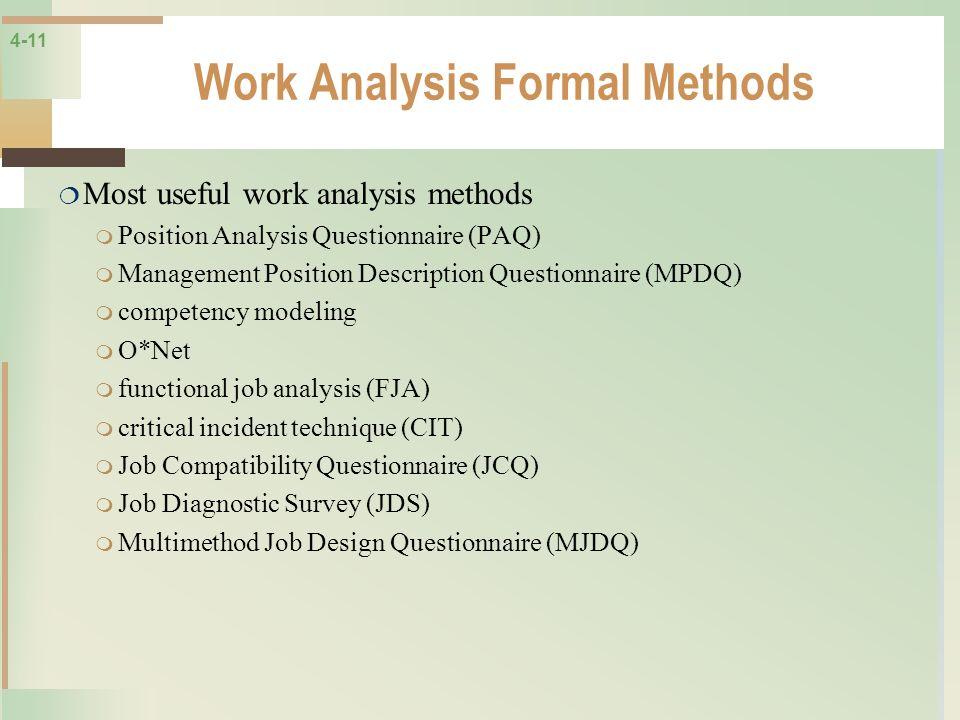 4-11 Work Analysis Formal Methods Most useful work analysis methods Position Analysis Questionnaire (PAQ) Management Position Description Questionnair