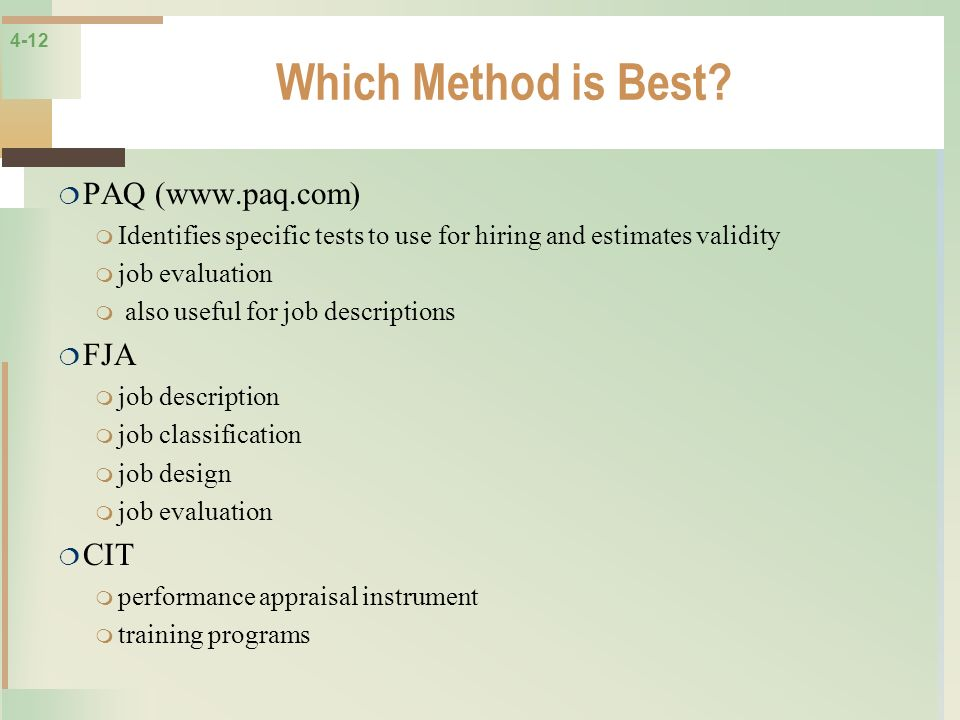 4-12 Which Method is Best? PAQ (www.paq.com) Identifies specific tests to use for hiring and estimates validity job evaluation also useful for job des