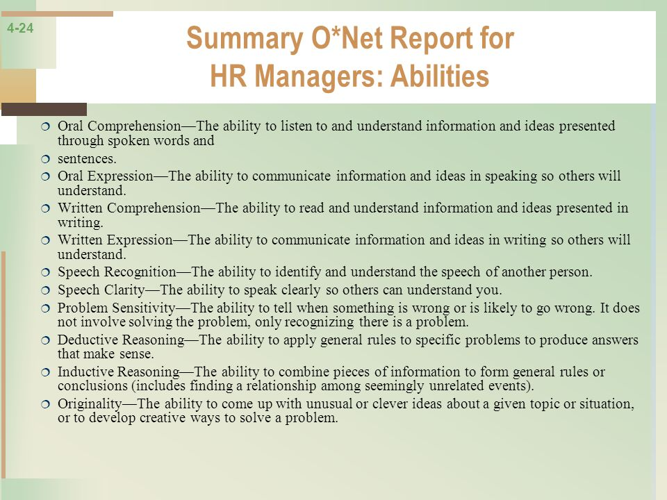 4-24 Summary O*Net Report for HR Managers: Abilities Oral ComprehensionThe ability to listen to and understand information and ideas presented through