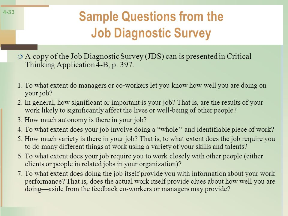 4-33 Sample Questions from the Job Diagnostic Survey A copy of the Job Diagnostic Survey (JDS) can is presented in Critical Thinking Application 4-B,