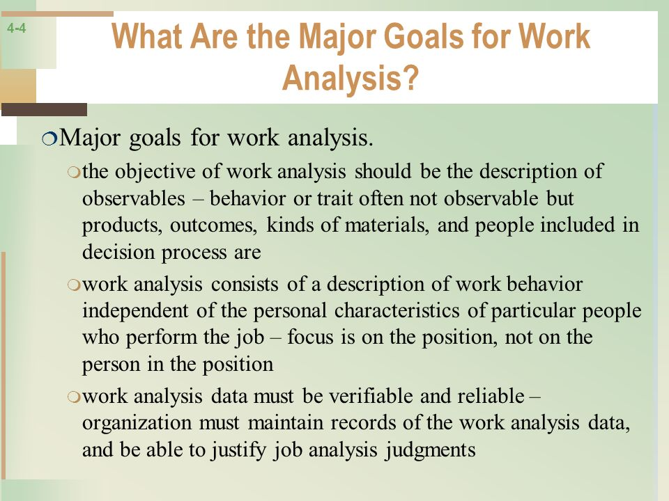 4-4 What Are the Major Goals for Work Analysis? Major goals for work analysis. the objective of work analysis should be the description of observables