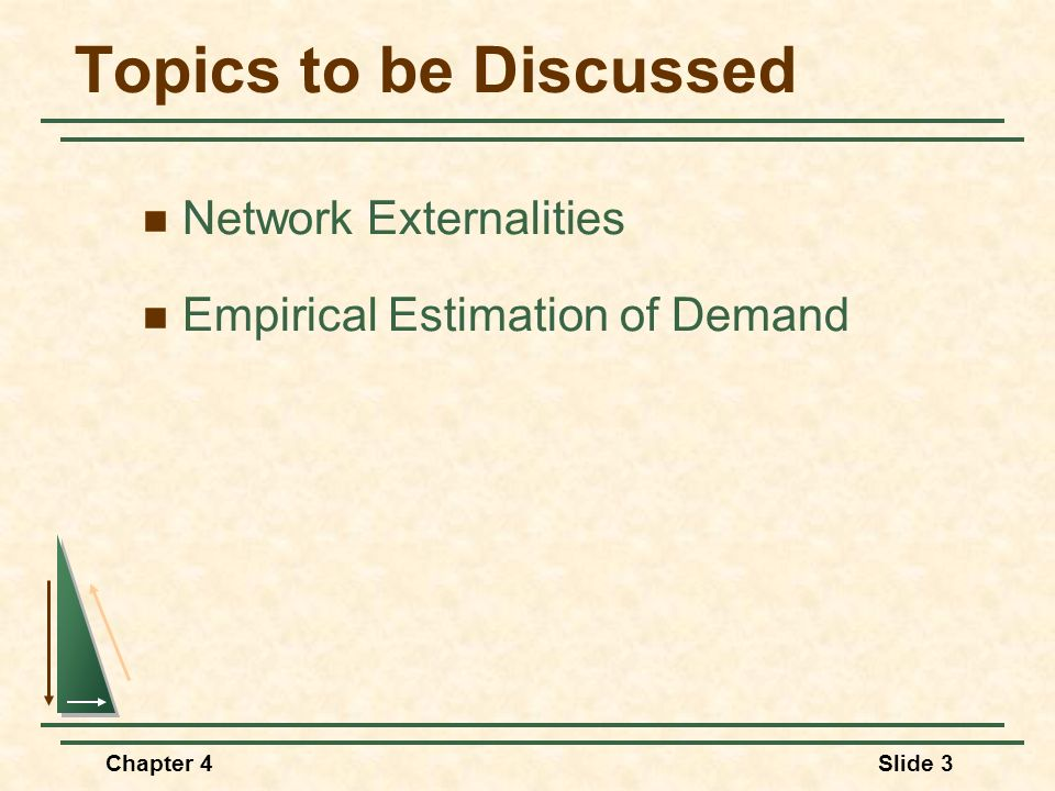 Chapter 4Slide 3 Topics to be Discussed Network Externalities Empirical Estimation of Demand