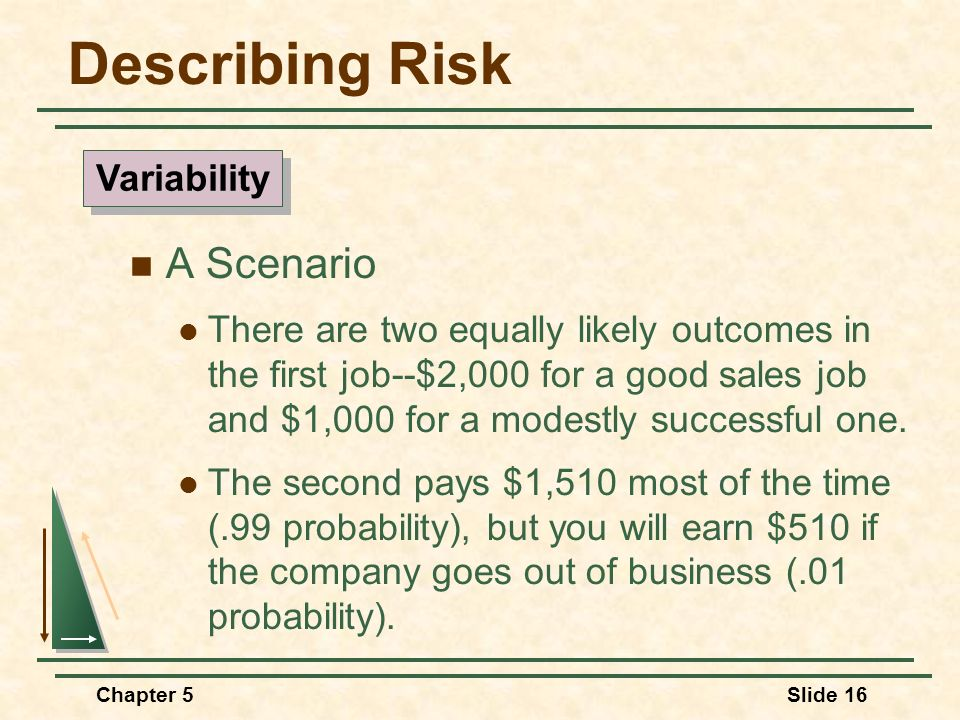 Chapter 5Slide 16 Describing Risk A Scenario There are two equally likely outcomes in the first job--$2,000 for a good sales job and $1,000 for a mode