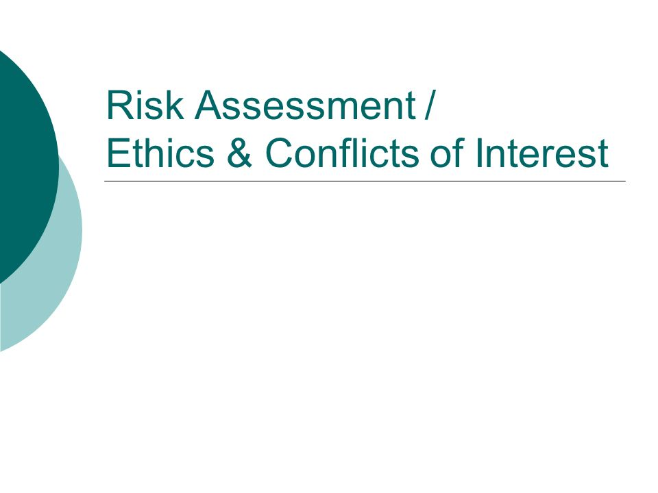 Risk Assessment / Ethics & Conflicts of Interest