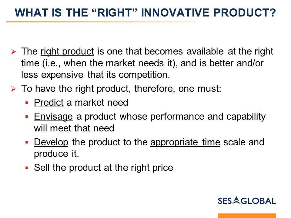 WHAT IS THE RIGHT INNOVATIVE PRODUCT.