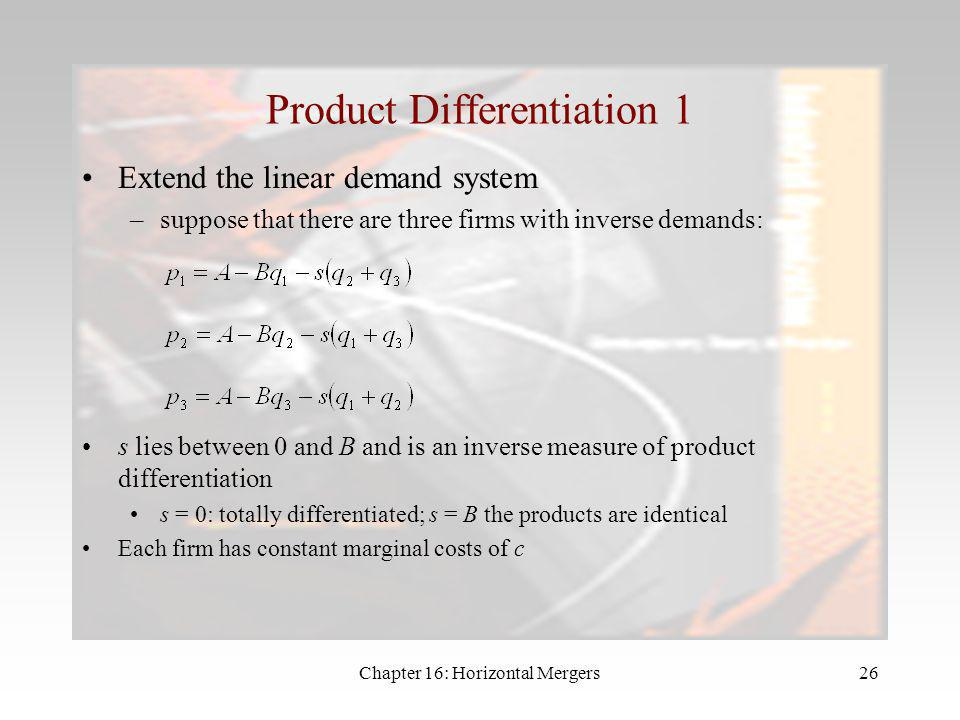 Chapter 16: Horizontal Mergers25 Horizontal Mergers and Product Differentiation Assumption thus far is that firms offer identical products But we clea
