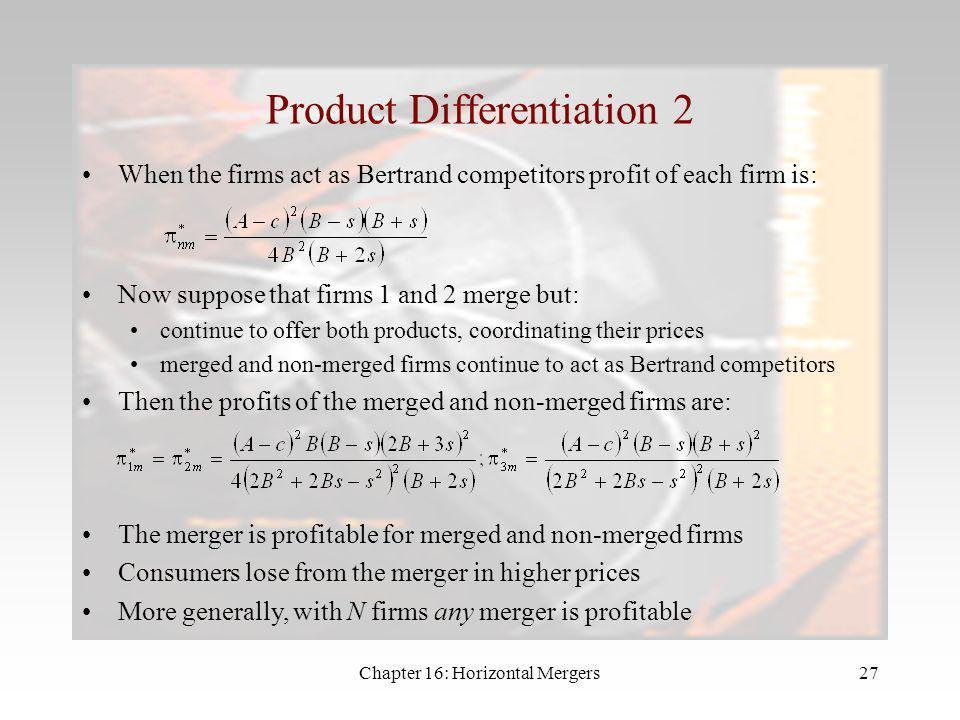 Chapter 16: Horizontal Mergers26 Product Differentiation 1 Extend the linear demand system –suppose that there are three firms with inverse demands: s