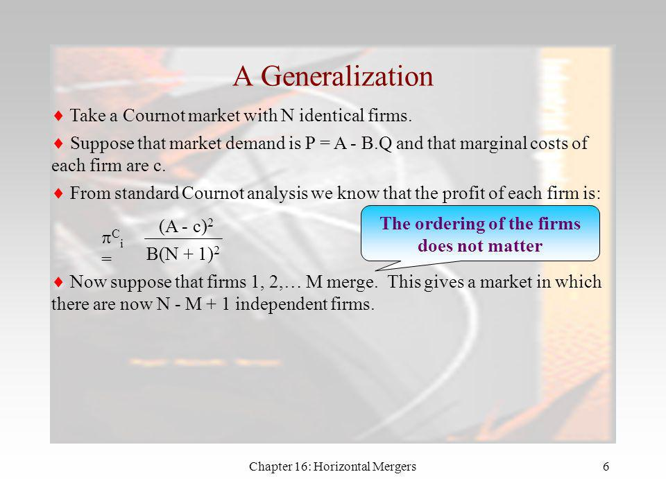Chapter 16: Horizontal Mergers5 An Example Assume 3 identical firms; market demand P = 150 - Q; each firm with marginal costs of $30. The firms act as