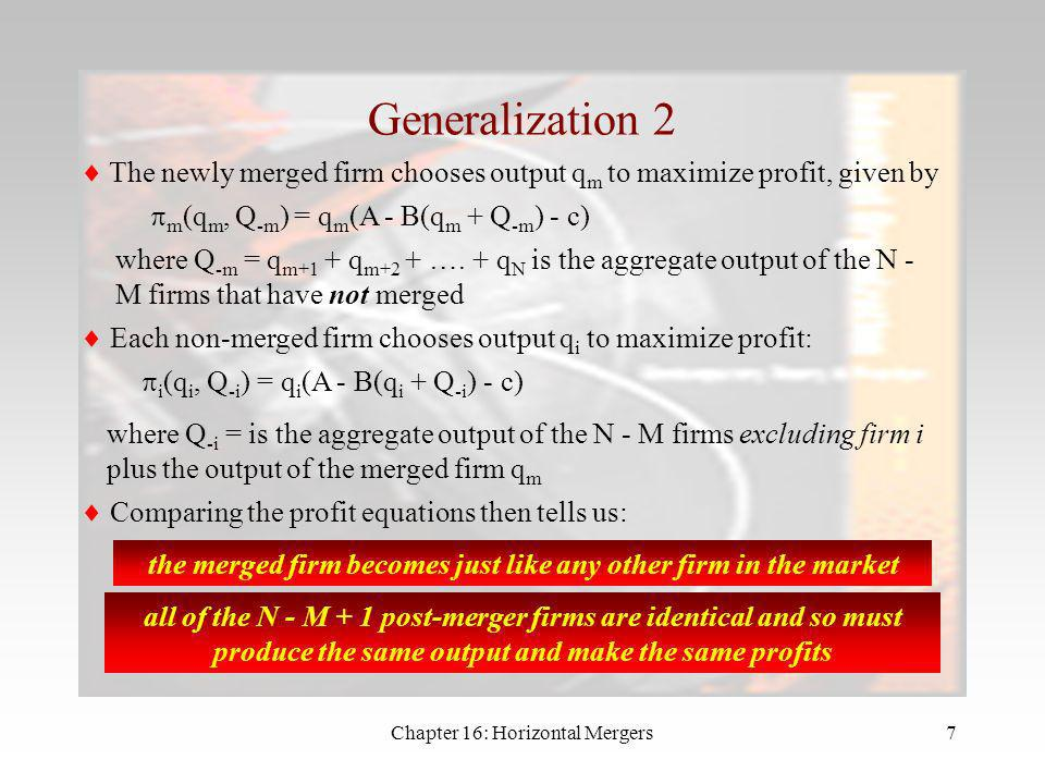 Chapter 16: Horizontal Mergers6 A Generalization Take a Cournot market with N identical firms. Suppose that market demand is P = A - B.Q and that marg