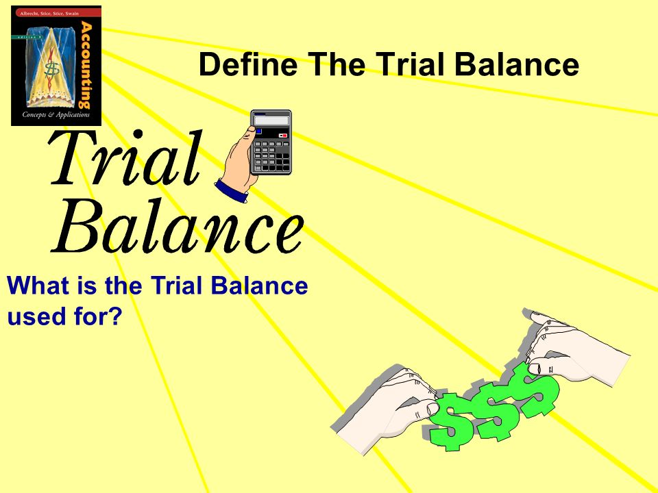 Define The Trial Balance What is the Trial Balance used for?