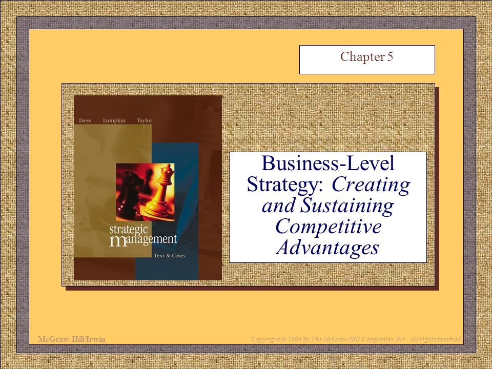 McGraw-Hill/Irwin Copyright © 2004 by The McGraw-Hill Companies, Inc. All rights reserved. Business-Level Strategy: Creating and Sustaining Competitiv