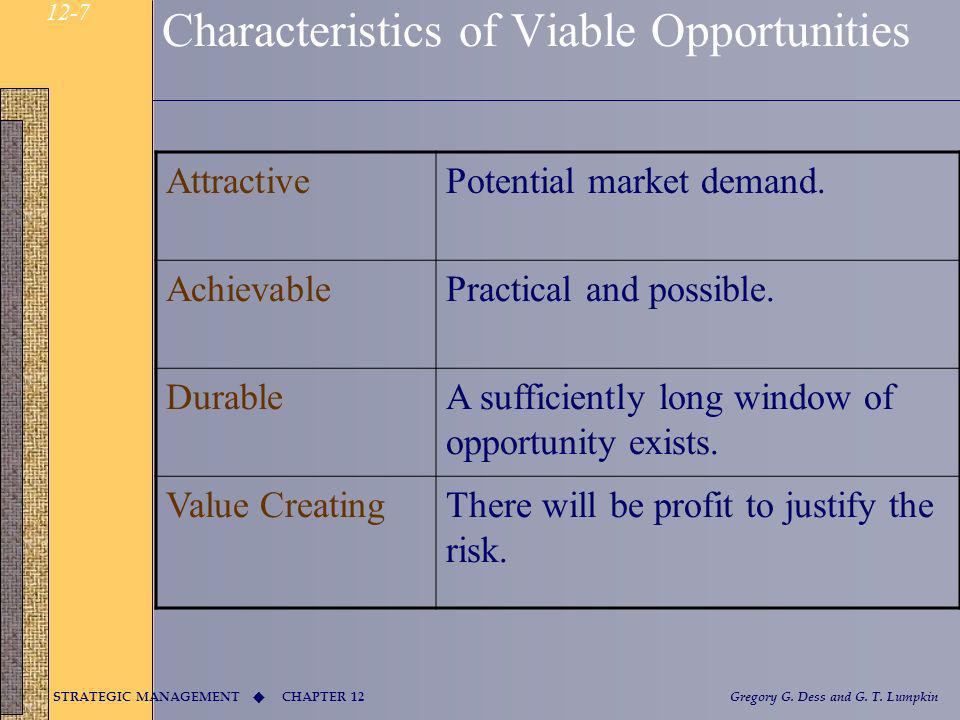 CHAPTER 12 STRATEGIC MANAGEMENT Gregory G. Dess and G. T. Lumpkin 12-7 Characteristics of Viable Opportunities AttractivePotential market demand. Achi