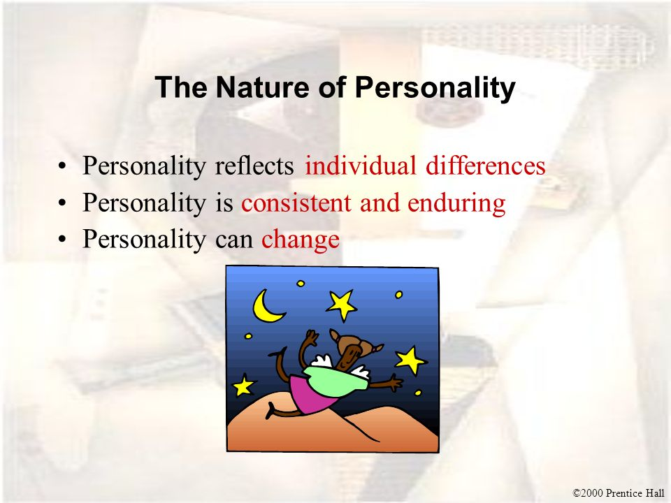 ©2000 Prentice Hall The Nature of Personality Personality reflects individual differences Personality is consistent and enduring Personality can chang