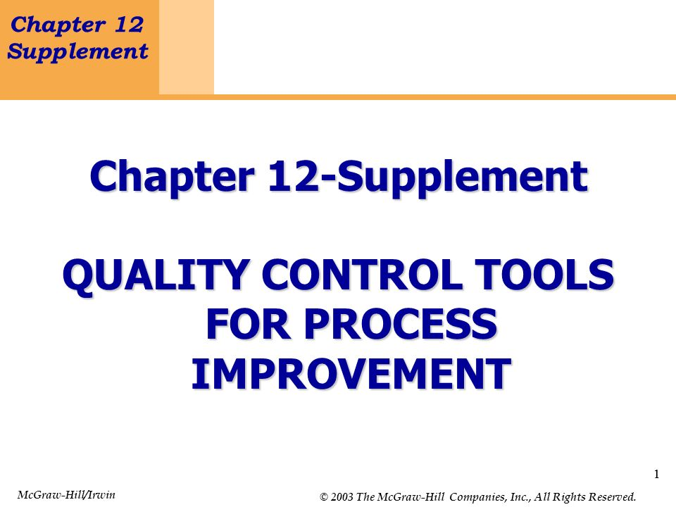 1 Chapter 12 Supplement Quality Control Tools for Process Improvement 1 Chapter 12-Supplement QUALITY CONTROL TOOLS FOR PROCESS IMPROVEMENT McGraw-Hil