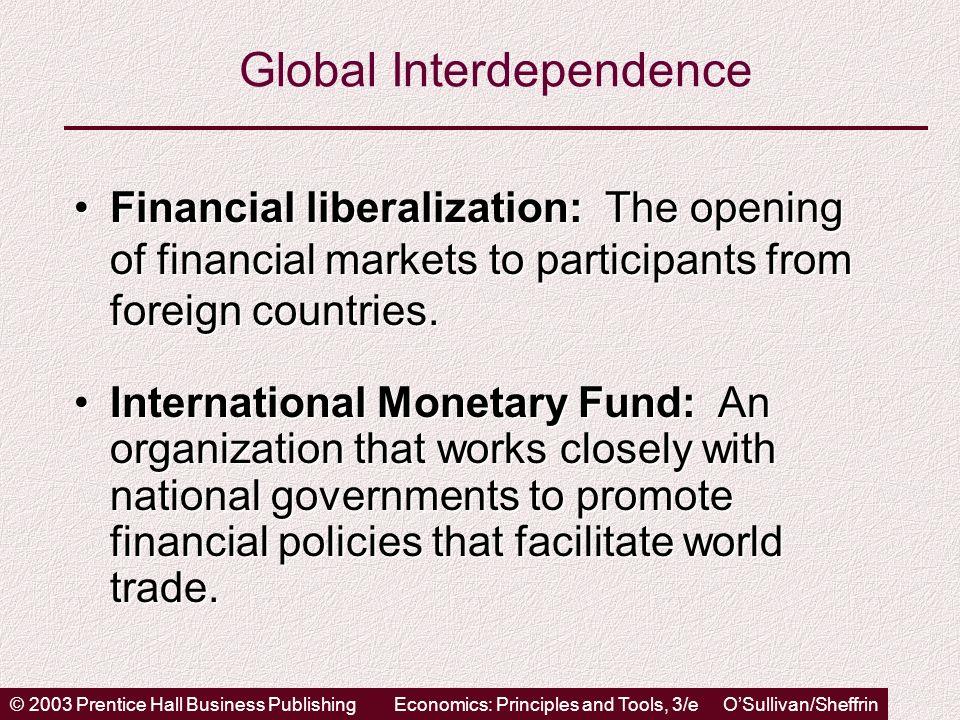 © 2003 Prentice Hall Business PublishingEconomics: Principles and Tools, 3/e OSullivan/Sheffrin Global Interdependence Financial liberalization: The o