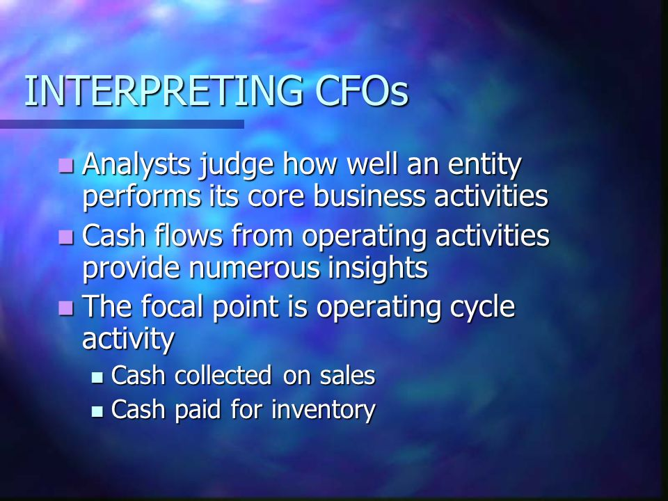 INTERPRETING CFOs Analysts judge how well an entity performs its core business activities Analysts judge how well an entity performs its core business