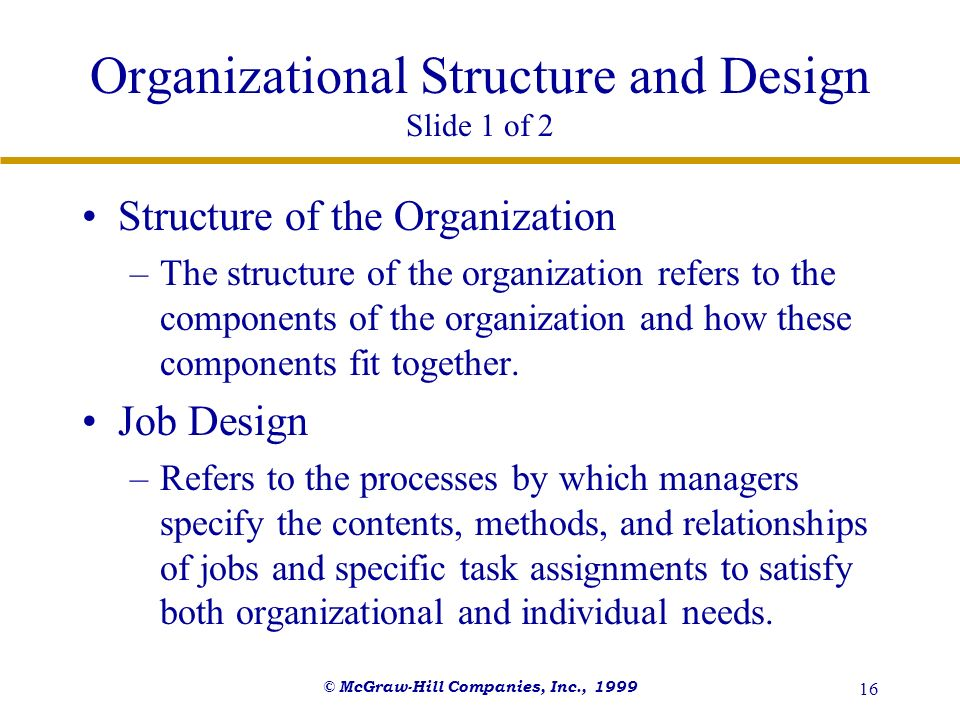 © McGraw-Hill Companies, Inc., 1999 16 Organizational Structure and Design Slide 1 of 2 Structure of the Organization –The structure of the organizati