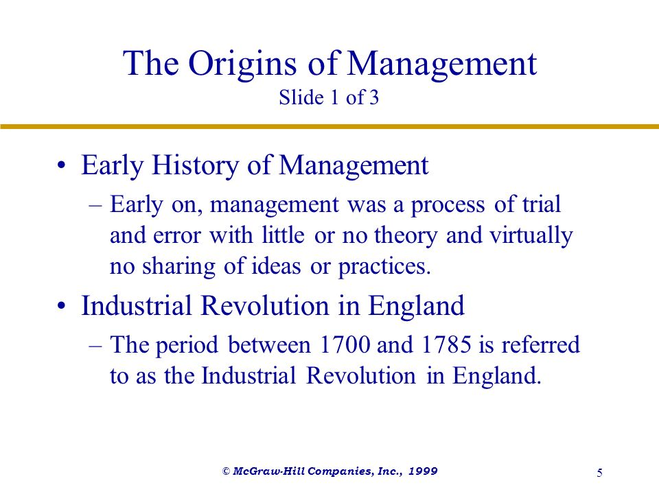 © McGraw-Hill Companies, Inc., 1999 5 The Origins of Management Slide 1 of 3 Early History of Management –Early on, management was a process of trial