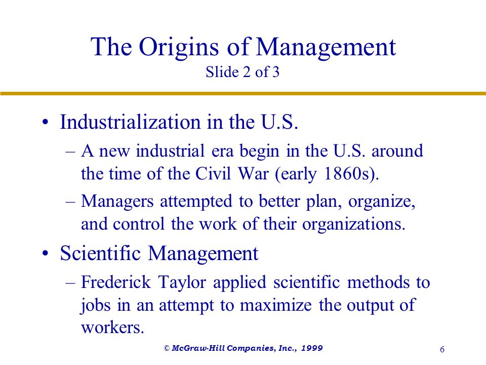 © McGraw-Hill Companies, Inc., 1999 6 The Origins of Management Slide 2 of 3 Industrialization in the U.S. –A new industrial era begin in the U.S. aro