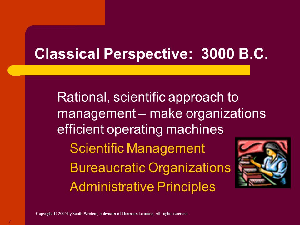 Copyright © 2005 by South-Western, a division of Thomson Learning. All rights reserved. 7 Classical Perspective: 3000 B.C. Rational, scientific approa