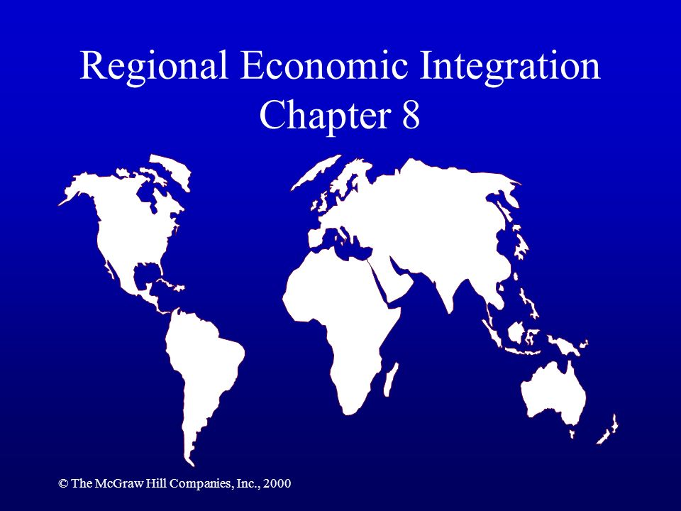 © The McGraw Hill Companies, Inc., 2000 Regional Economic Integration Chapter 8