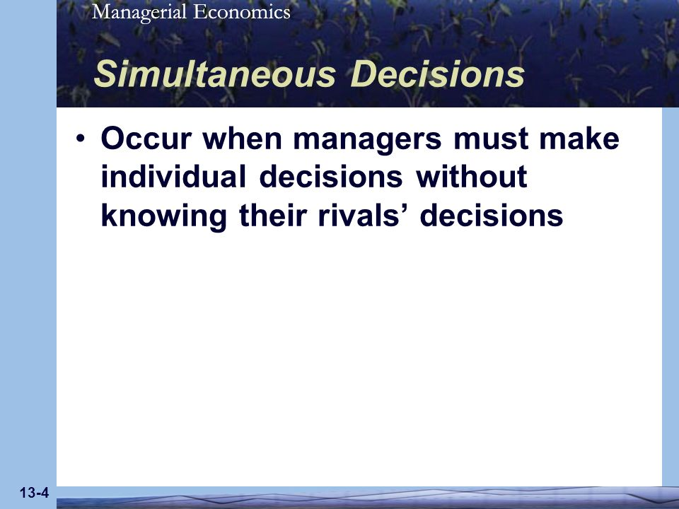 Managerial Economics 13-15 Best-Response Curves Analyze & explain simultaneous decisions when choices are continuous (not discrete) Indicate the best decision based on the decision the firm expects its rival will make Usually the profit-maximizing decision Nash equilibrium occurs where firms best-response curves intersect
