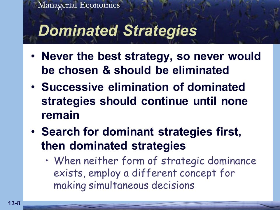 Managerial Economics 13-29 Cheating Making noncooperative decisions Does not imply that firms have made any agreement to cooperate One-time prisoners dilemmas Cooperation is not strategically stable No future consequences from cheating, so both firms expect the other to cheat Cheating is best response for each