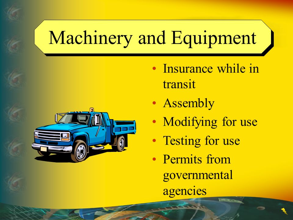 Machinery and Equipment Insurance while in transit Assembly Modifying for use Testing for use Permits from governmental agencies
