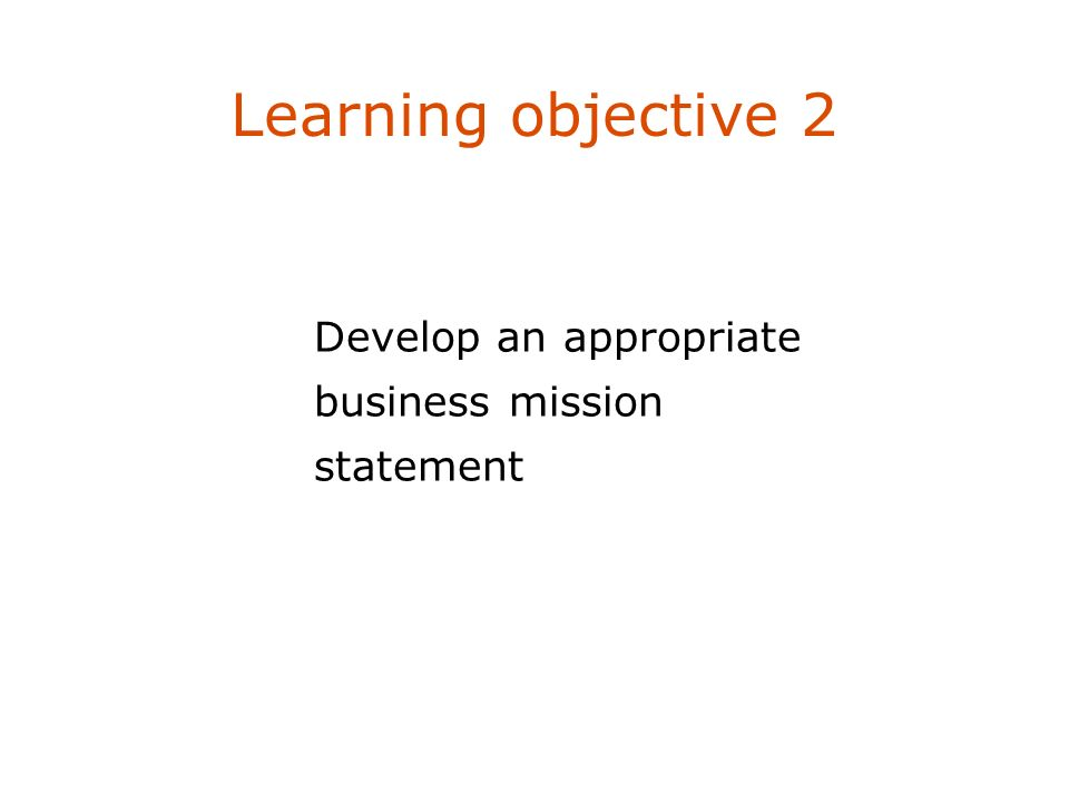 Learning objective 2 Describe four marketing management philosophies. Develop an appropriate business mission statement