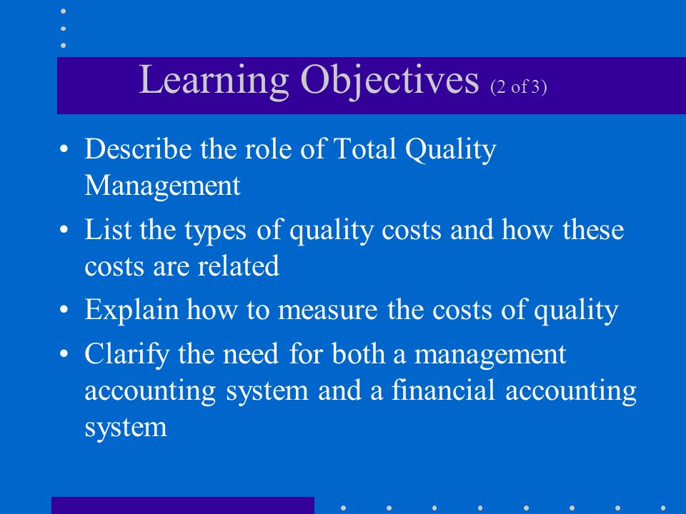 Learning Objectives (3 of 3) Demonstrate how cost management systems provide support for quality initiatives Explain how quality can become a part of an organizations culture
