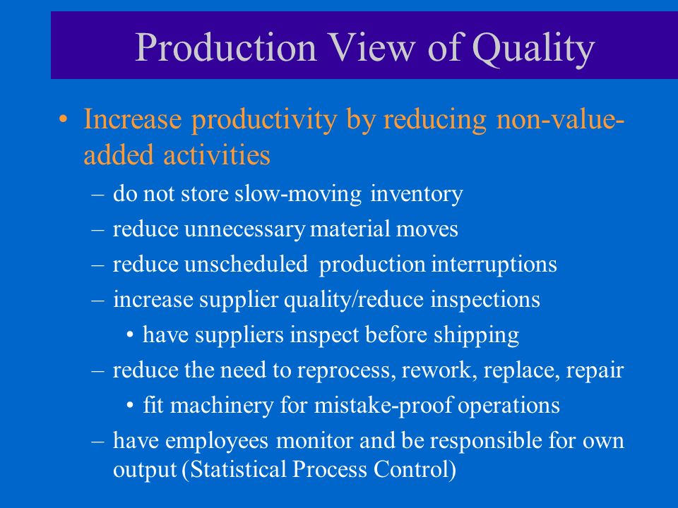 Statistical Process Control Analyze where fluctuations occur in processes Use control charts SPC charts require workers to respond when there are –occurrences outside the control limits –nonrandom patterns Workers can prevent product defects and process malfunctions