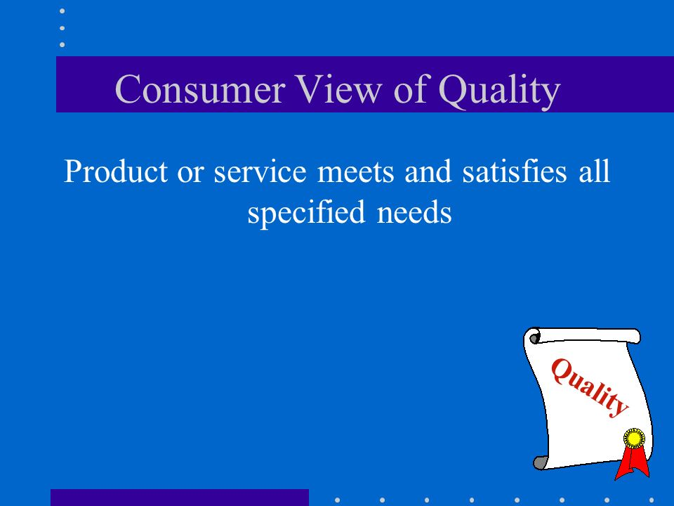 The Quality Goal Meet the purchasers stated or implied quality needs Provide confidence that quality level is achieved and sustained –to providers management –to customer Quality