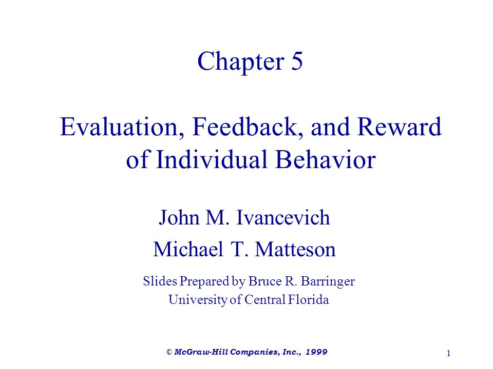 © McGraw-Hill Companies, Inc., 1999 1 Chapter 5 Evaluation, Feedback, and Reward of Individual Behavior John M. Ivancevich Michael T. Matteson Slides