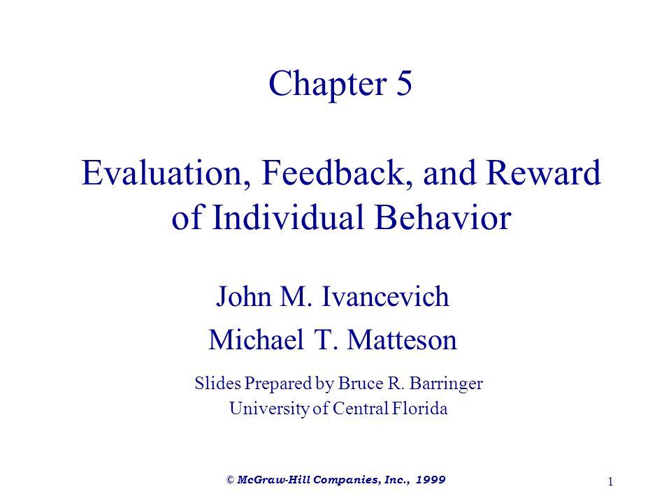 © McGraw-Hill Companies, Inc., 1999 12 Exhibit 5.2: Rewards, Reinforcement, and Punishment DesirableUndesirable Applied Withdrawn III IIIIV Positive reinforcement (behavior increases) Punishment (behavior decreases) Negative reinforcement (behavior increases)