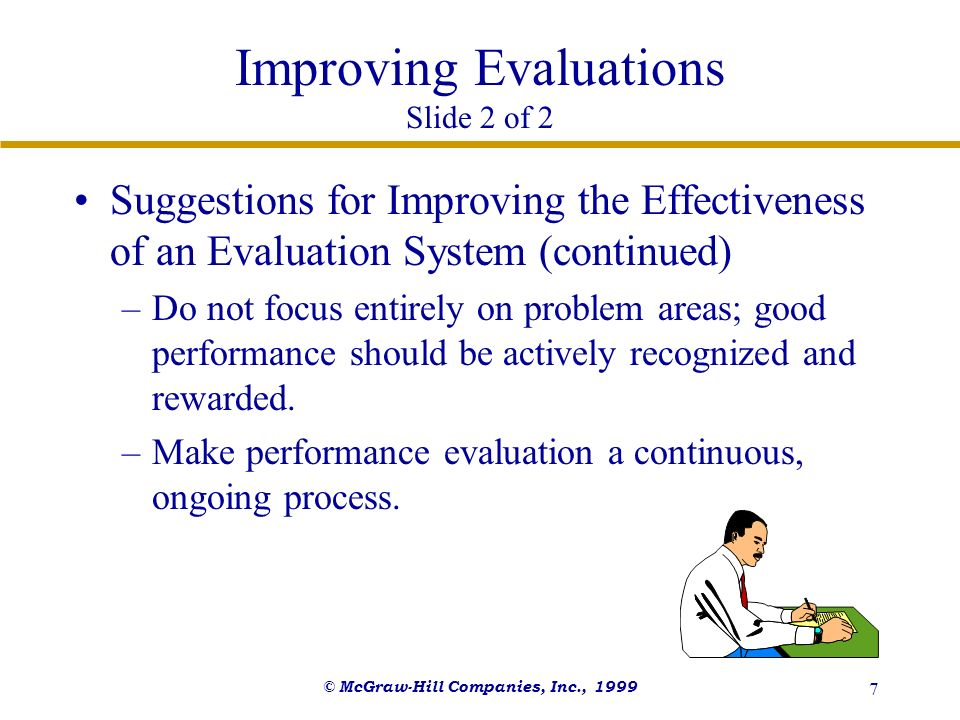© McGraw-Hill Companies, Inc., 1999 7 Improving Evaluations Slide 2 of 2 Suggestions for Improving the Effectiveness of an Evaluation System (continue
