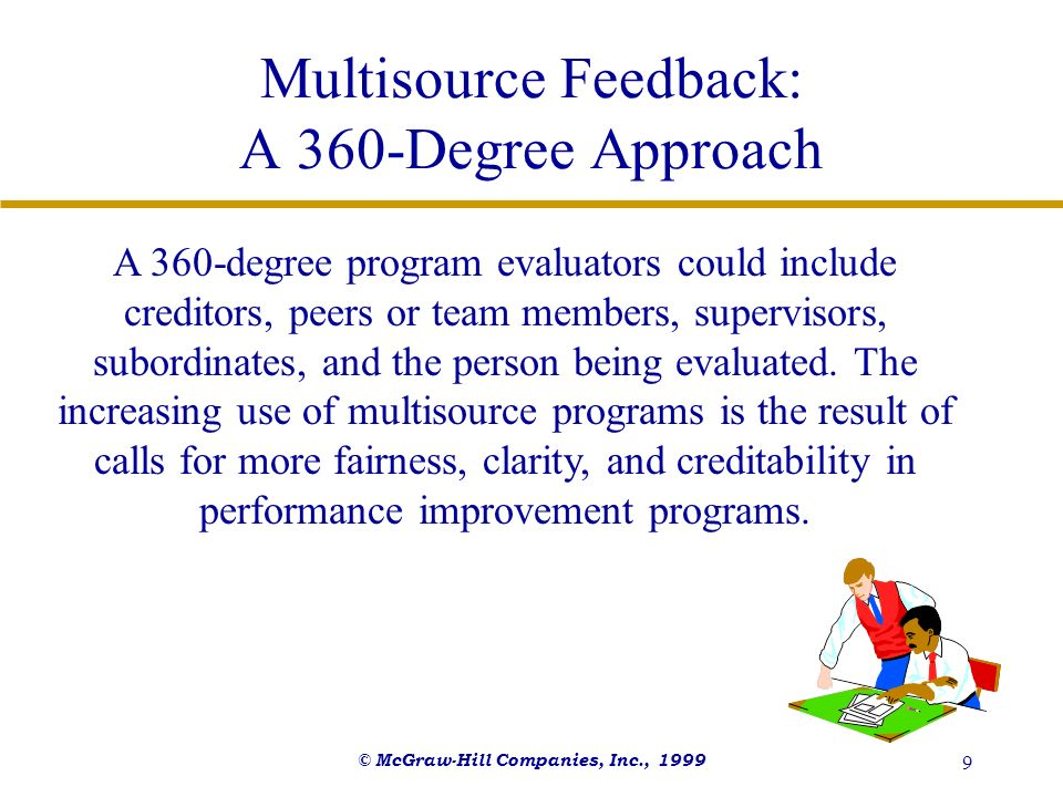 © McGraw-Hill Companies, Inc., 1999 9 Multisource Feedback: A 360-Degree Approach A 360-degree program evaluators could include creditors, peers or te