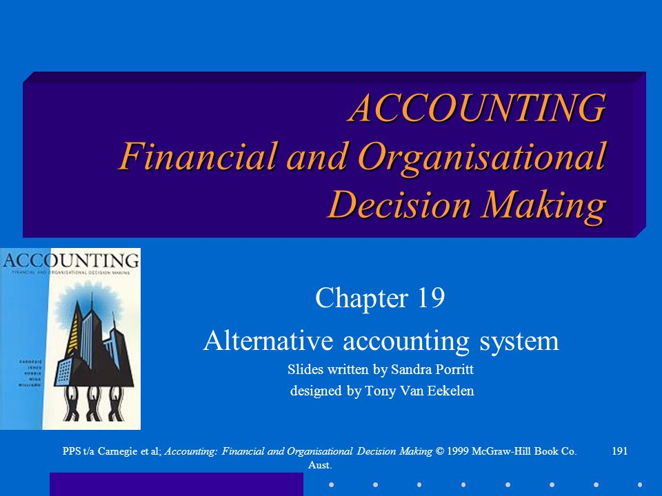 191PPS t/a Carnegie et al; Accounting: Financial and Organisational Decision Making © 1999 McGraw-Hill Book Co. Aust. ACCOUNTING Financial and Organis