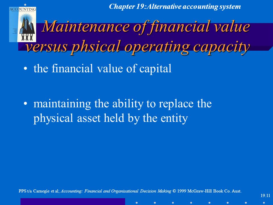 Chapter 19:Alternative accounting system 19.11 PPS t/a Carnegie et al; Accounting: Financial and Organisational Decision Making © 1999 McGraw-Hill Boo