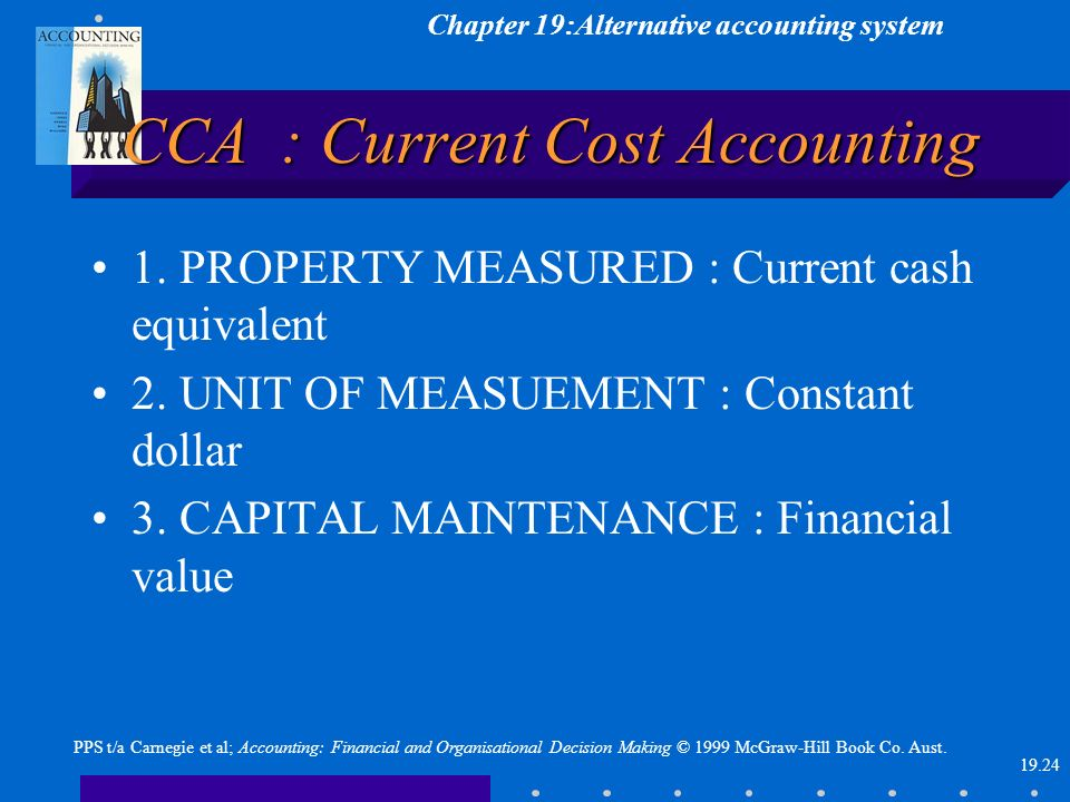 Chapter 19:Alternative accounting system 19.24 PPS t/a Carnegie et al; Accounting: Financial and Organisational Decision Making © 1999 McGraw-Hill Boo
