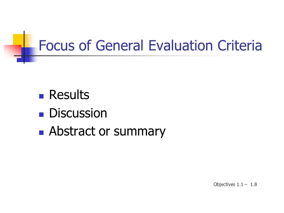 Focus of General Evaluation Criteria Results Discussion Abstract or summary Objectives 1.1 – 1.8
