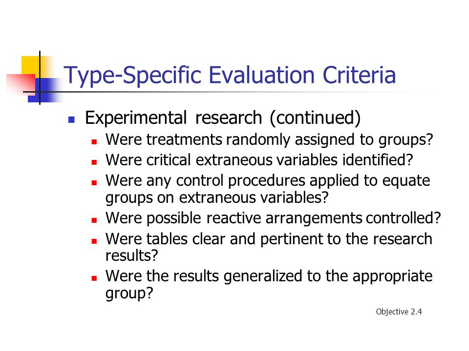 Type-Specific Evaluation Criteria Experimental research (continued) Were treatments randomly assigned to groups? Were critical extraneous variables id