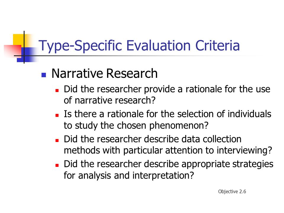 Type-Specific Evaluation Criteria Narrative Research Did the researcher provide a rationale for the use of narrative research? Is there a rationale fo