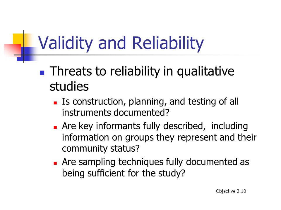 Validity and Reliability Threats to reliability in qualitative studies Is construction, planning, and testing of all instruments documented? Are key i