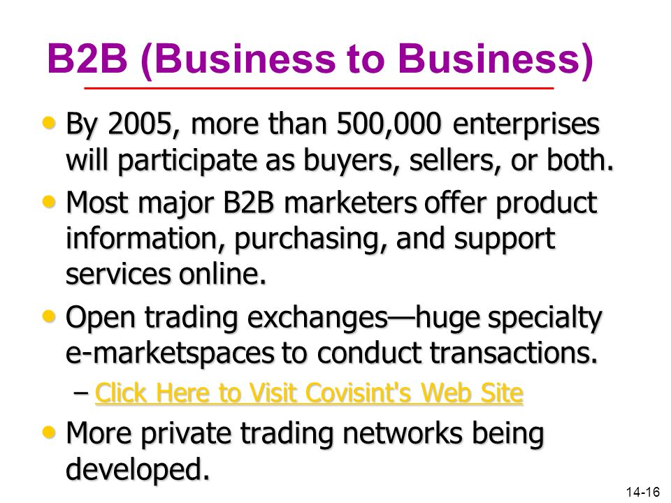 14-16 B2B (Business to Business) By 2005, more than 500,000 enterprises will participate as buyers, sellers, or both. By 2005, more than 500,000 enter